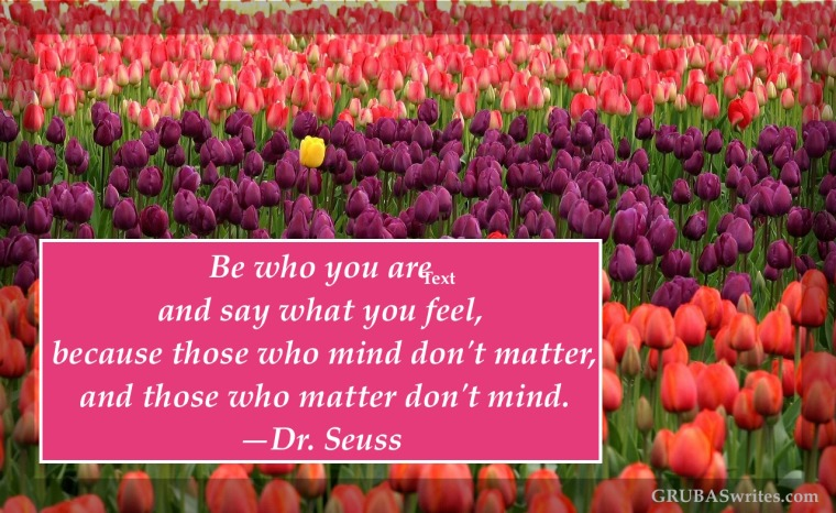 Be who you are and say what you feel dr seuss