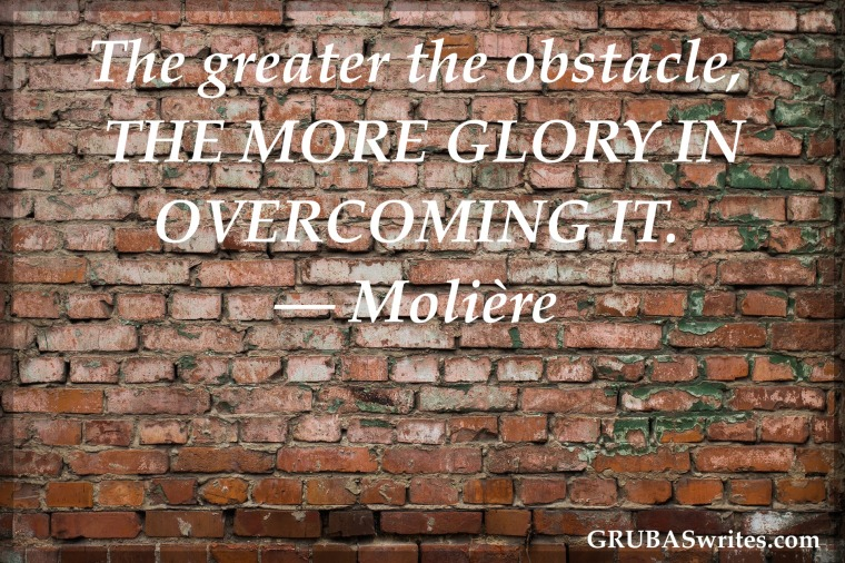 the greater the obstacle the more glory moliere